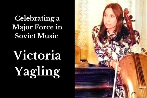 Celebrating a Major Force in Soviet Music: Victoria Yagling