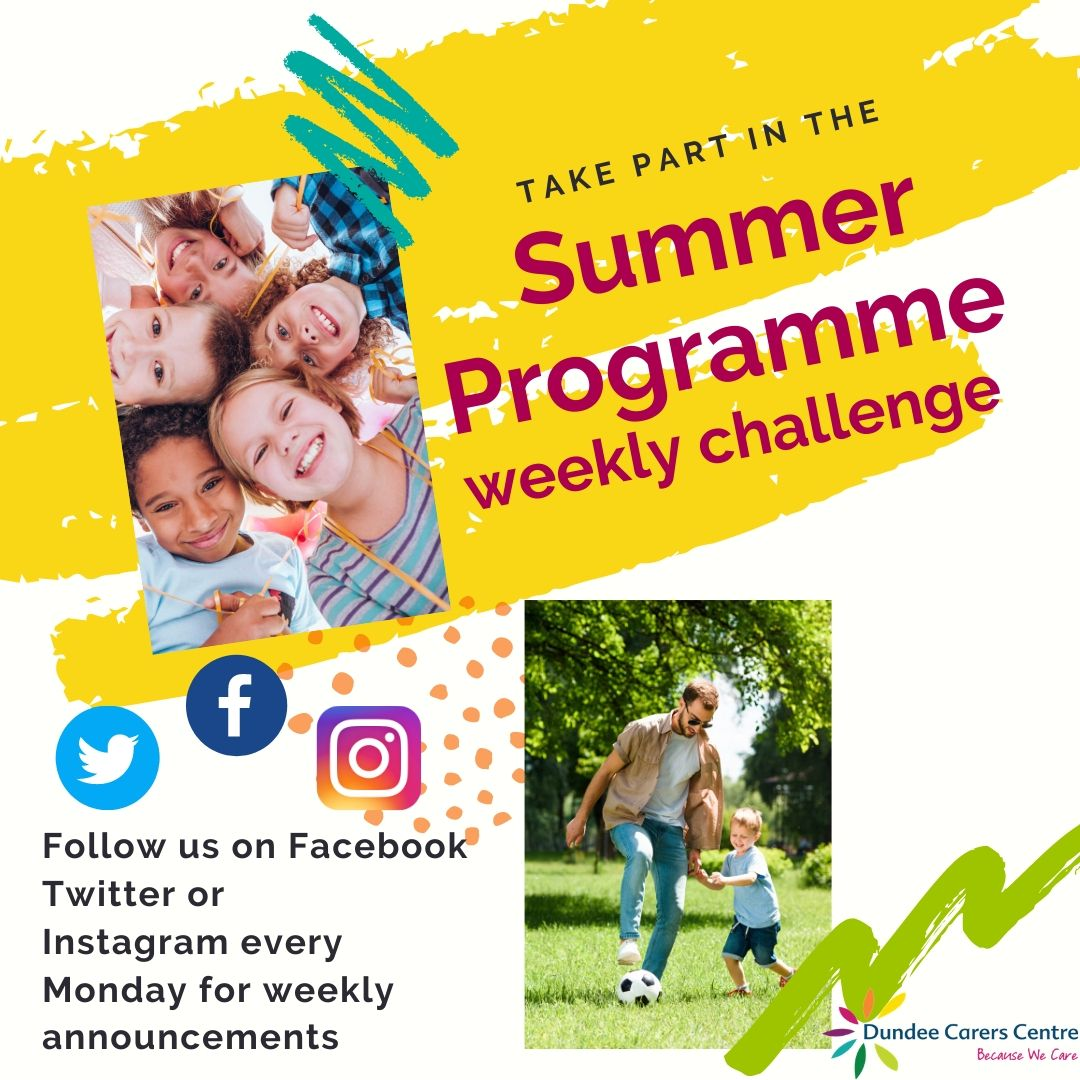 Take part in the Young Carers Summer Programme weekly challenge. Follow Dundee Carers Centre on social media every Monday for weekly announcements.