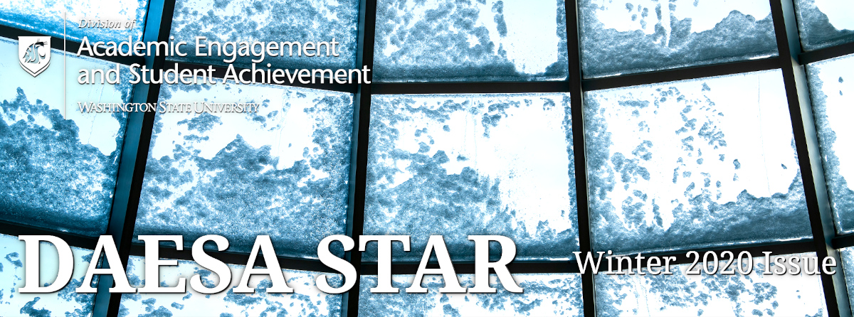 DAESA STAR: Winder 2020 Issue. Brought to you by the Division of Academic Engagement and Student Achievement (DAESA) at Washington State University.