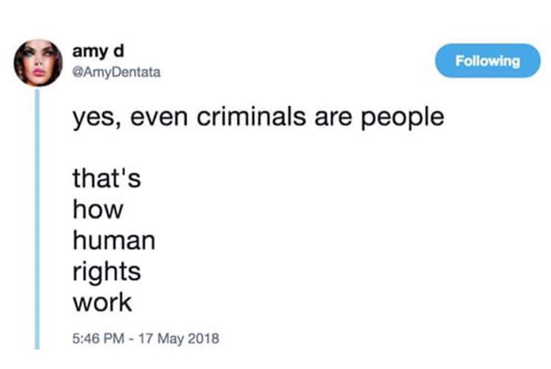 """tweet from Amy Dentata that says """"Yes, even criminals are people. That's how human rights work"""""""