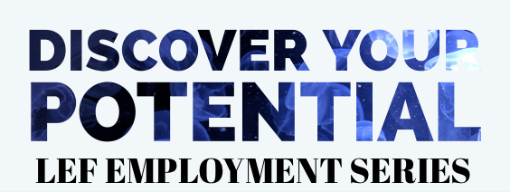 Discover your Potential, LEF employment series