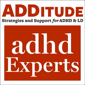 ADDitude's ADHD Experts Podcast