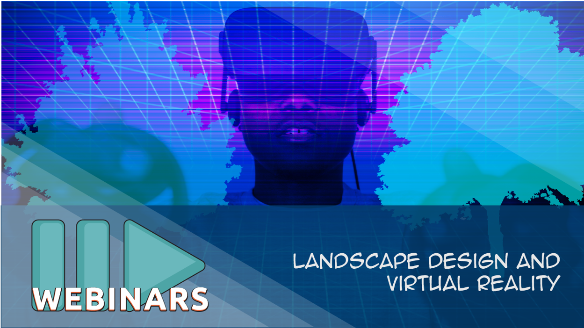Recorded Webinar: Landscape Design and Virtual Reality