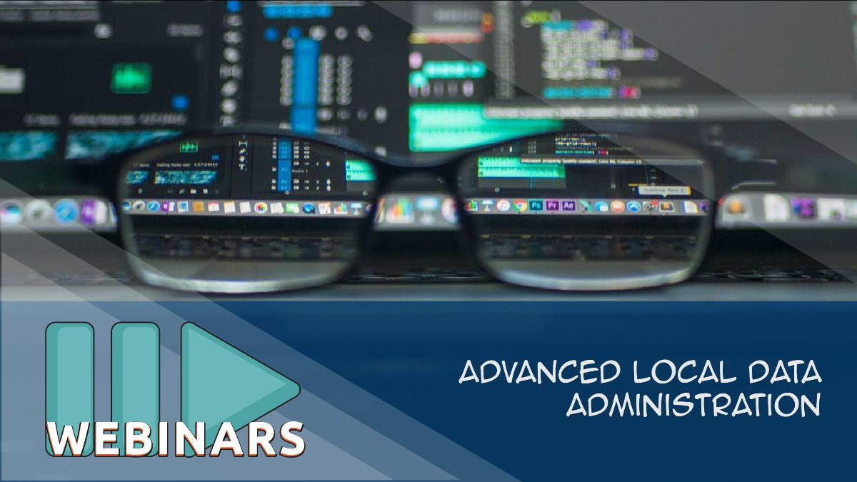 Webinar-Advanced Local Data Administration