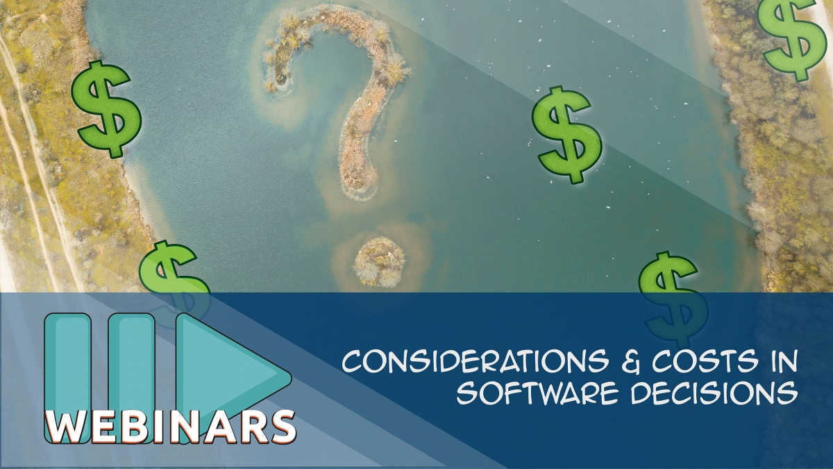 Recorded Webinar: Considerations & Costs in Software Decisions