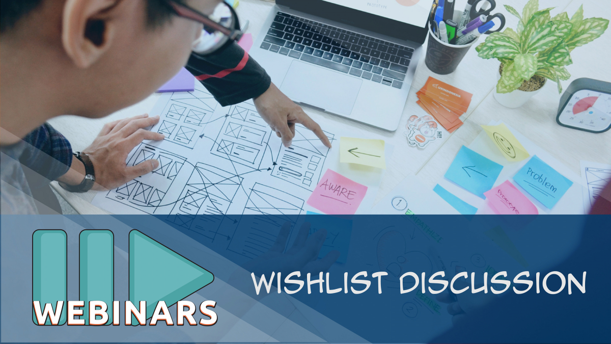 RECORDED WEBINAR: Wishlist Discussion