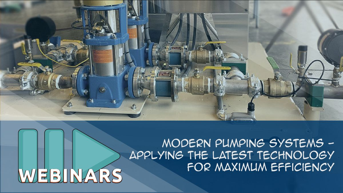 RECORDED WEBINAR: Modern Pumping Systems - Applying the Latest Technology for Maximum Efficiency