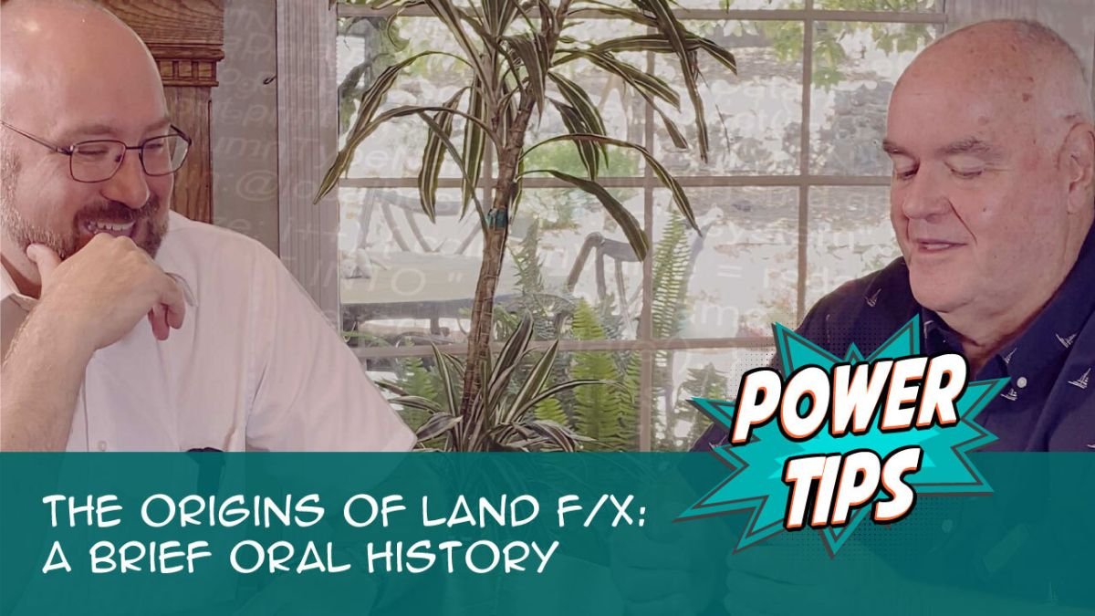 Power Tip: The Origins of Land F/X: A Brief Oral History