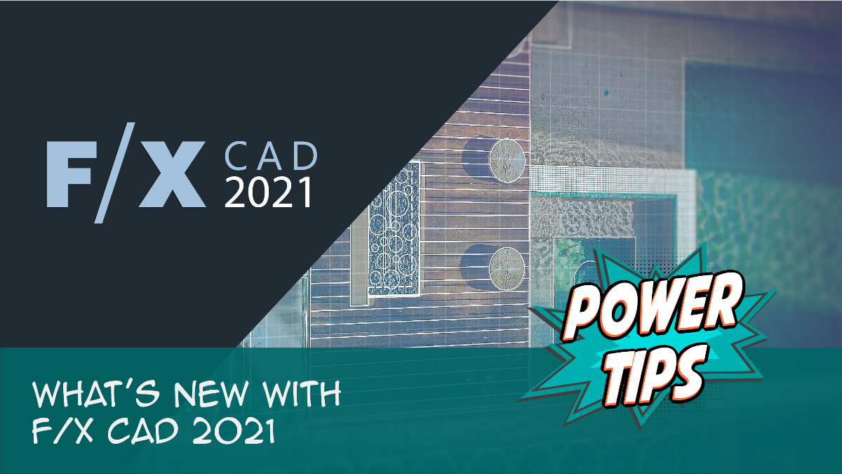 What's New with F/X CAD 2021