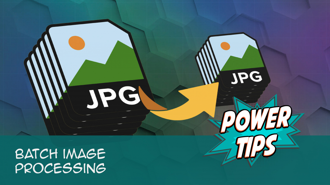 POWER TIP: Batch Image Processing