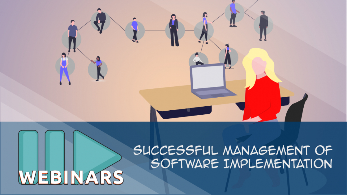 Recorded Webinar: Successful Management of Software Implementation