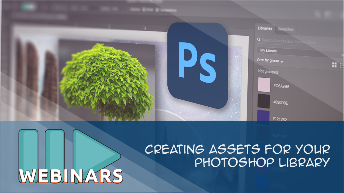 Recorded Webinar-Creating Assets for your Photoshop Library