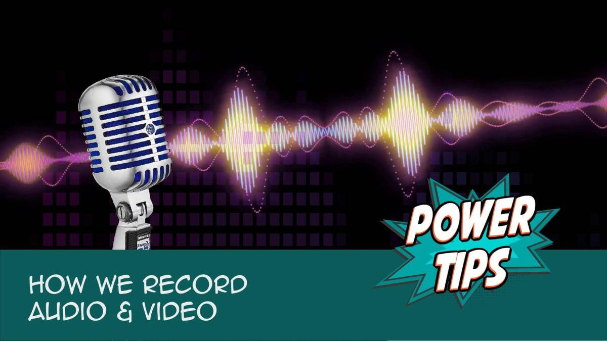 POWER TIP: How We Record Audio & Video