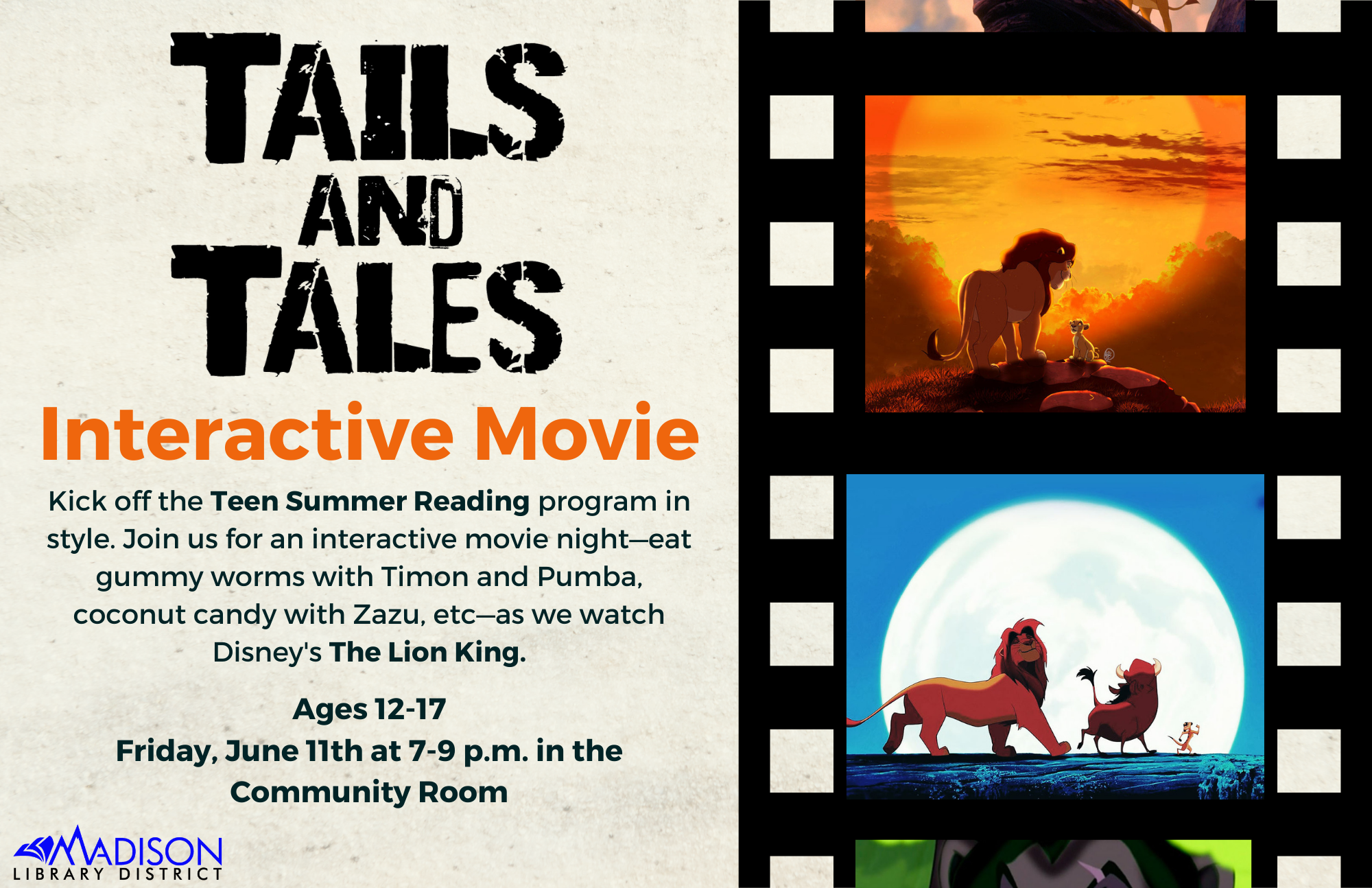 Tails and Tales Interactive Movie. Kick off the Teen Summer Reading program in style. Join us for an interactive movie night—eat gummy worms with Timon and Pumba, coconut candy with Zazu, etc—as we watch Disney's The Lion King.Ages 12-17 Friday, June 11th at 7-9 p.m. in the Community Room