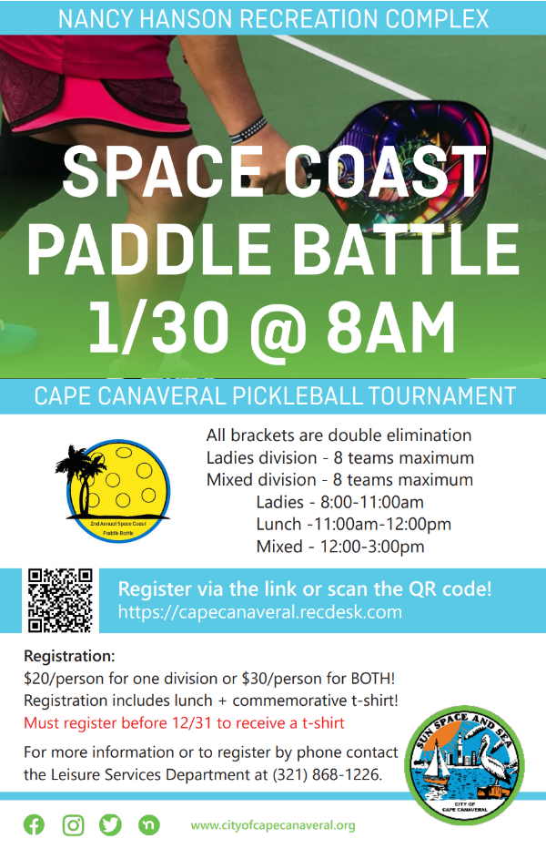 Nancy Hanson Recreation Complex. Space Coast Paddle Battle. Cape Canaveral Pickleball Tournament. All brackets are double elimination. Ladies division – 8 teams maximum. Mixed division – 8 teams maximum. Lunch – 11:00a.m. – 12:00 p.m. Mixed – 12:00 – 3:00p.m. register via the link or scan the QR code! https://capecanaveral.recdesk.com. Registration: $20 per person for one division or $30 per person for both! Registration includes lunch plus commemorative t-shirt. For more information or to register by phone contact the Leisure Services Department at 321-868-1226.