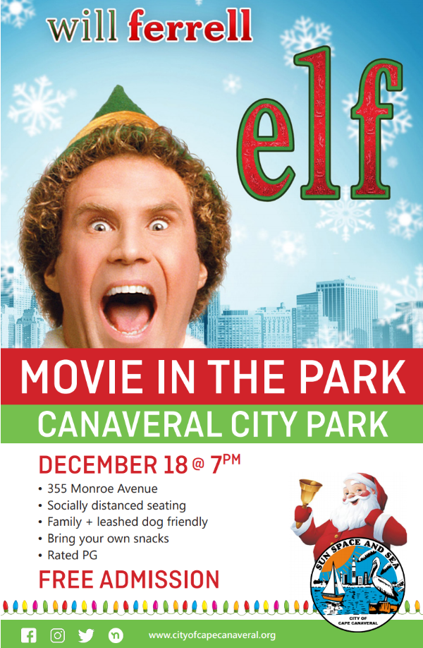 will ferrell, Elf, Movie in the Park, Canaveral City Park, December 28 at 7pm. 355 Monroe Ave, socially distanced seating, family + leashed dog friendly, bring your own snacks, rated PG. Free admission.