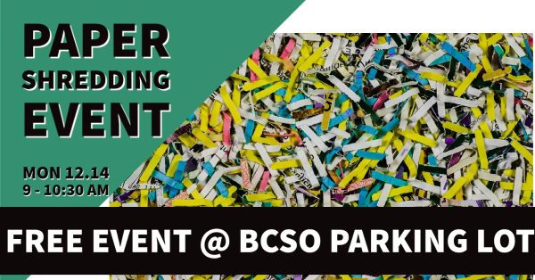 paper shredding event, Monday 12/14 9-10:30 am . Free event @ BCSO parking lot. photo of shredded paper