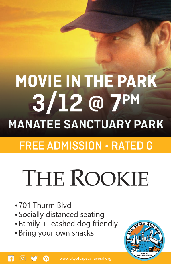 Movie in the Park. March 12th at 7:00pm. Manatee Sanctuary Park. Free admission. The Rookie, rated G. 701 Thurm Blvd. Socially distanced seating. Family and leashed dog friendly. Bring your own snacks.