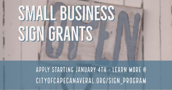 Small business sign grants. Apply starting january 4 - learn more at https://www.cityofcapecanaveral.org/government/sign_program.php