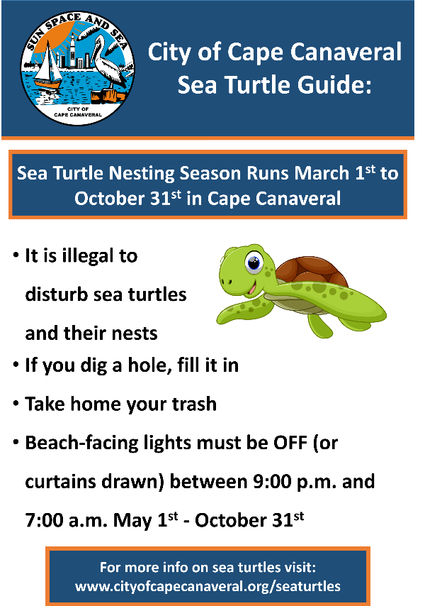 city of cape canaveral sea turtle guide. Sea turtle nesting season runs march 1 to october 31 in Cape Canaveral. it is illegal to disturb sea turtles  and their nests. if you dig a hole, fill it. take home your trash. beach-facing lights must be off (or curtains drawn) between 9 pm and 7 am may 1 - october 31. for more info on sea turtles cityofcapecanaveral.org/seaturtles