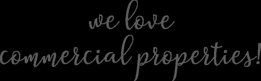 We Love Commercial Properties!