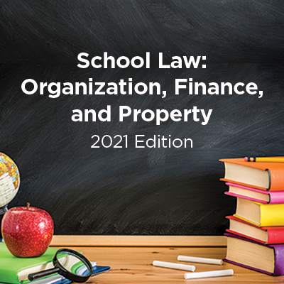 School Law: Organization, Finance, and Property 2021 Edition