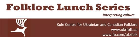 Kule Folklore Centre Folklore Lunch Series with Khanenko-Friesen Nov 27