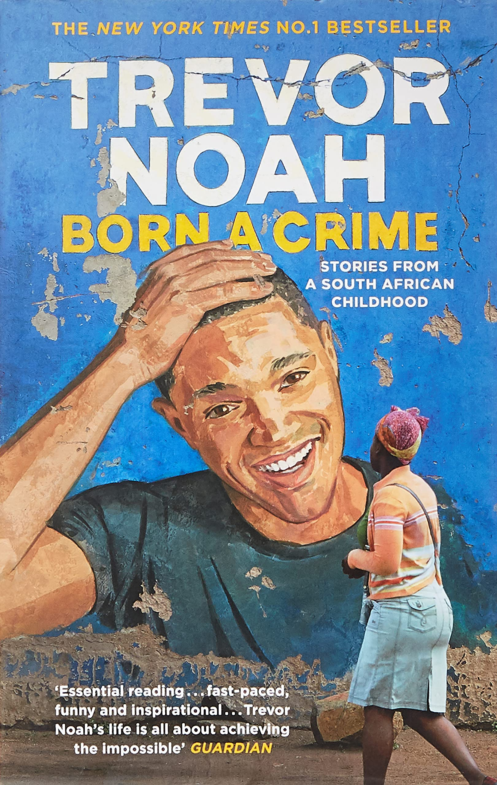 Born a crime book cover showing a lady walking past a mural of Trevor Noah with his hand on his head