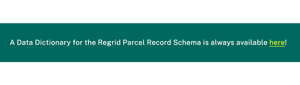 A Data Dictionary for the Regrid Parcel Schema is always available here button