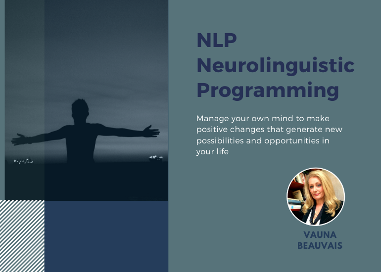 NLP neurolinguistic Programming with Vauna Beauvais. Manage your mind and generate new possibilities.