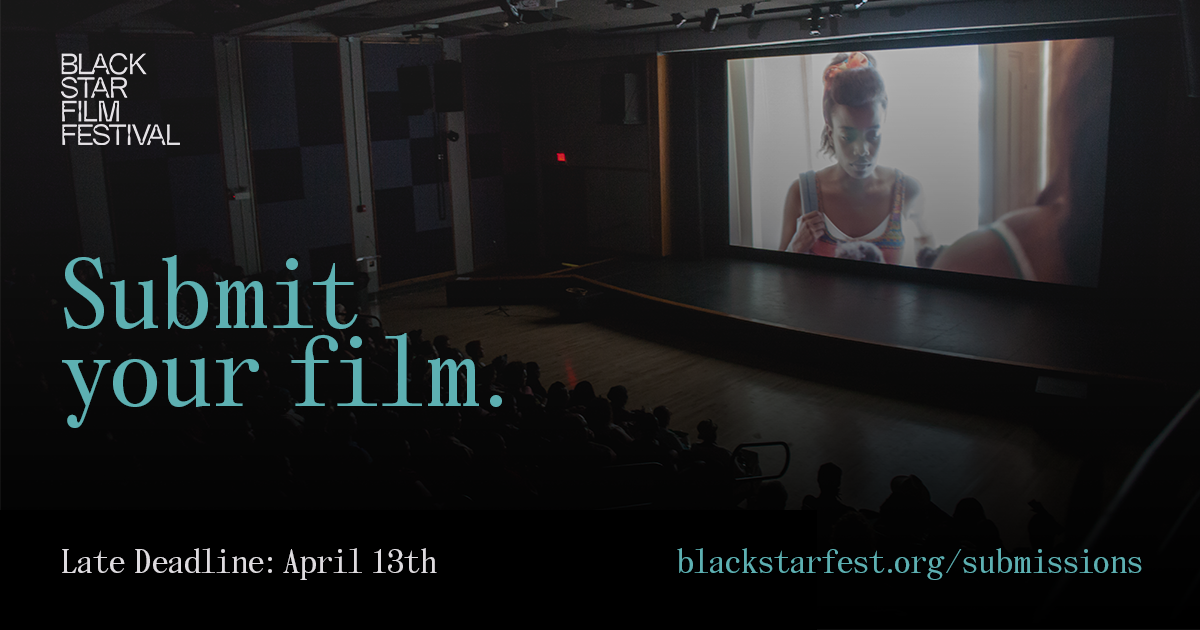 "Background photo shows a dark theater during a screening at BlackStar Film Festival, text says ""Submit your film. Late Deadline: April 13th. blackstarfest.org/submissions."""
