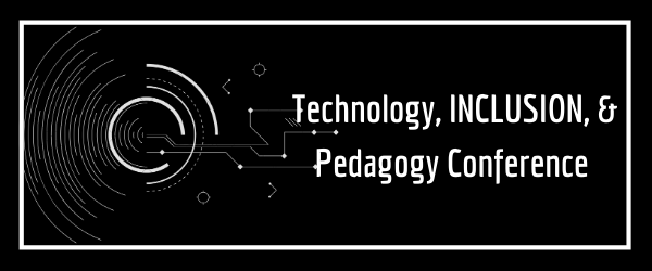Technology, Inclusion and Pedagogy Conference