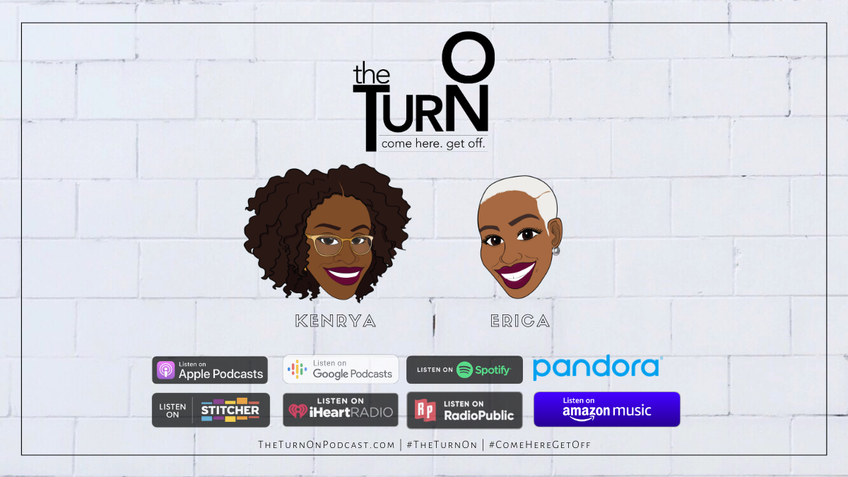 The Turn On | Black logo and illustrated faces of hosts, Kenrya and Erica, plus eight colorful buttons for places you can hear the show.