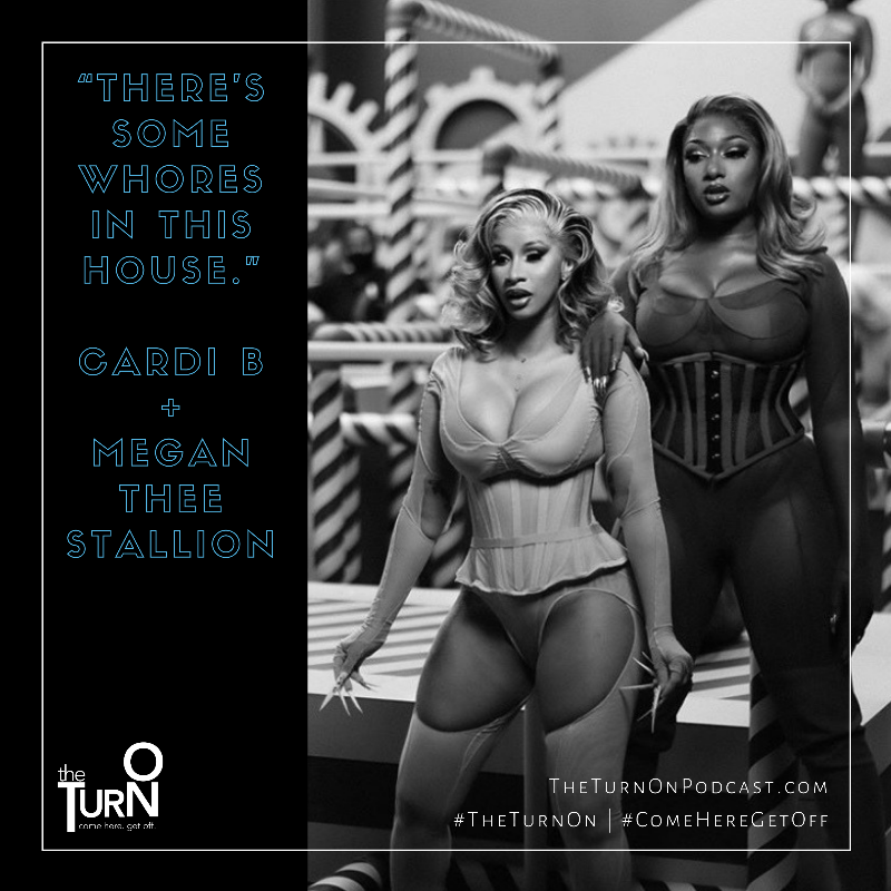 """Black and white image of two Black women, Cardi B and Megan Thee Stallion. Text reads, """"There's some whore in this house."""""""