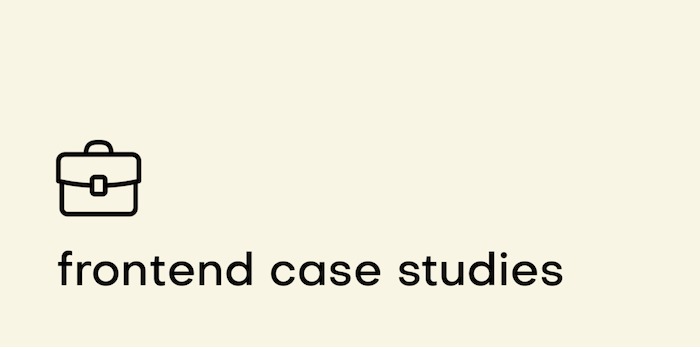 Frontend Case Studies