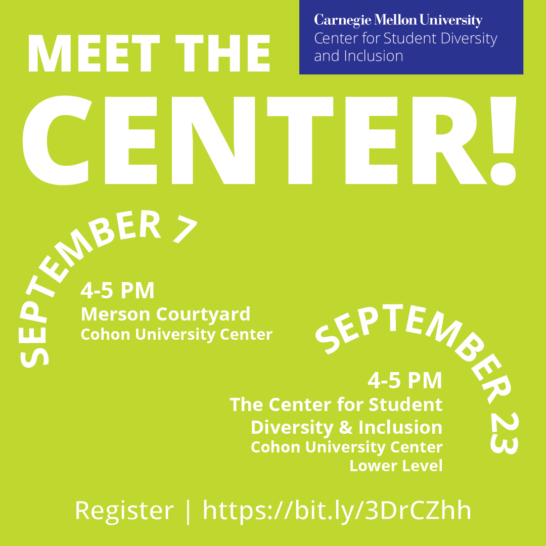 """Lime green flyer reading """"Meet the Center! September 7 from 4-5 PM in Merson Courtyard Cohon University Center and September 23 from 4-5 pm in the Center for Student Diversity & Inclusion Cohon University Center."""""""