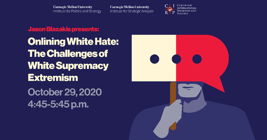 Flyer for Onlining White Hate: The Challenges of White Supremacy, presented by the Institute for Politics and Strategy