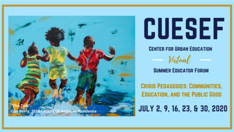 "Flyer for ""Center for Urban Education Virtual Summer Educator Forum"""