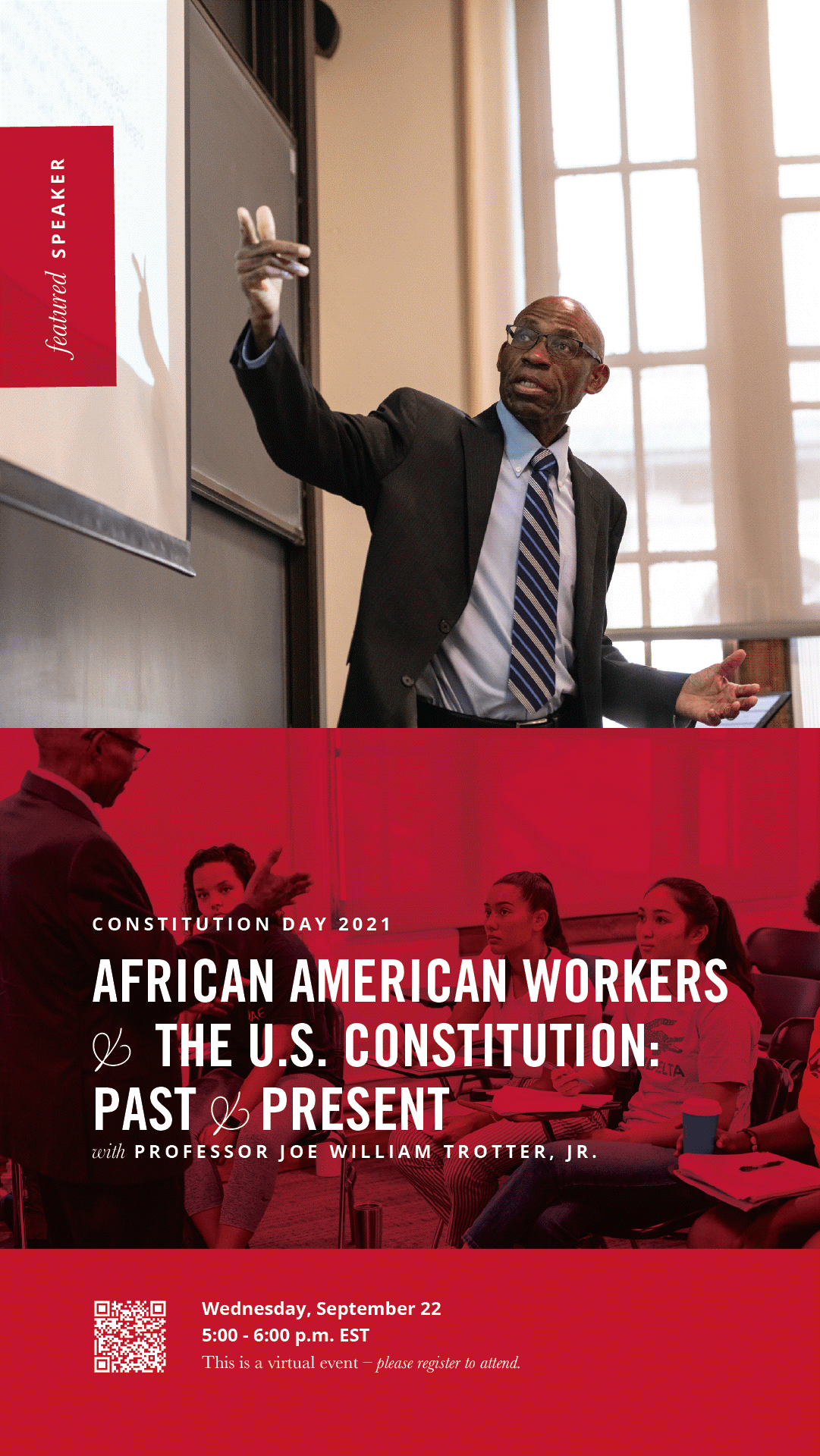 """Flyer reading Constitution Day 2021, African American Workers & The US Constitution: Past and Present with Professor Joe Willia Trotter Jr. Wednesday, September 22 from 5-6 pm EST. This is a virtual event, please register to attend."""""""