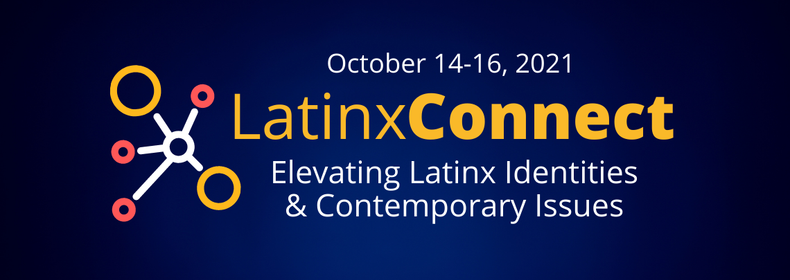 Flyer reading Latinx Connect: Elevating Latinx Identities and Contemporary Issues, October 14-16, 2021