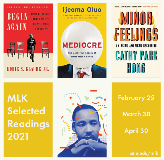 Flyer for the 2021 MLK Selected Readings: Begin Again by Dr. Glaude, Mediocre by Ijeoma Oluo, and Minor Feelings by Cathy Park Hong.