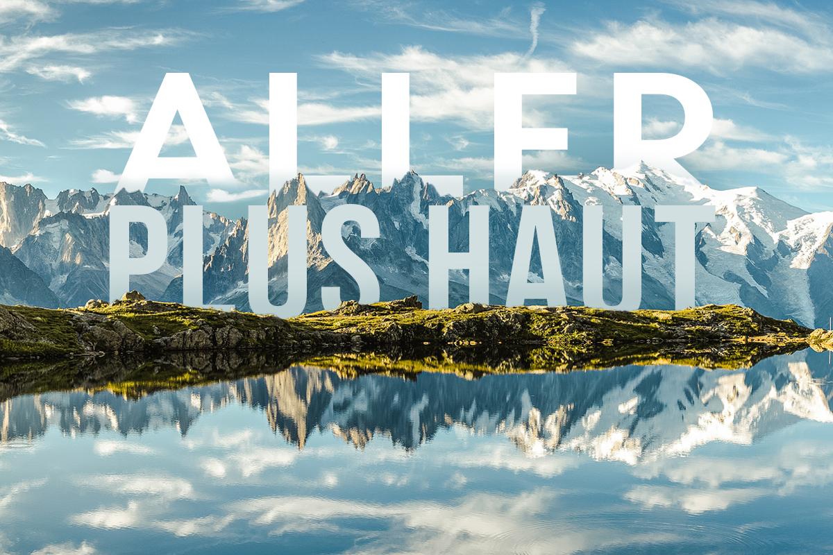 aller plus haut_savoie mont blanc