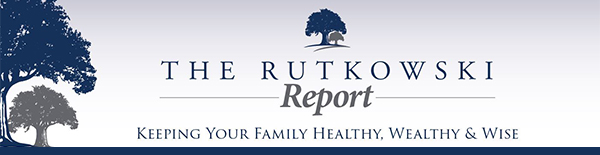 The Rutkowski Report. Keeping your family healthy, wealthy, and wise.