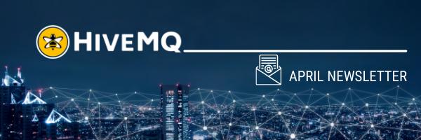 HiveMQ April Edition Newsletter