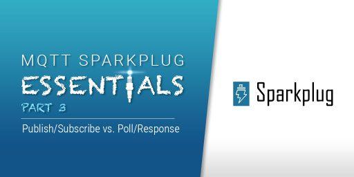 MQTT Sparkplug Essentials –Publish/Subscribe vs. Poll/Response