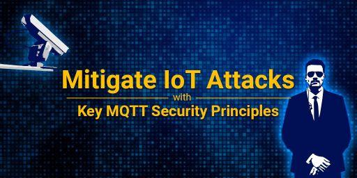 Mitigating IoT Attacks with Key MQTT Security Principles