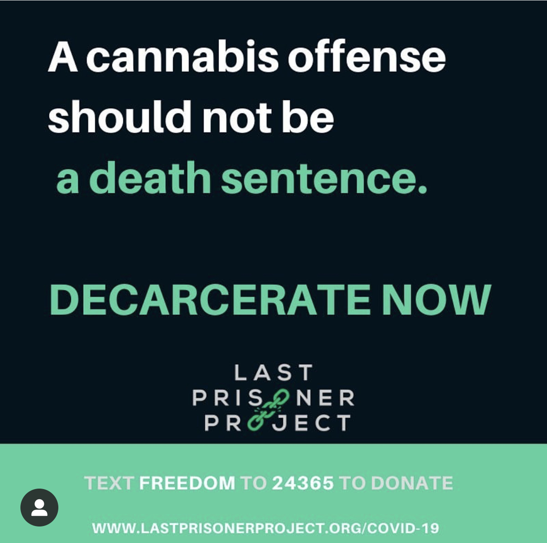 A cannabis offense should not be a death sentence. DECARCERATE NOW - LastPrisonerProject.org - Text FREEDOM to 24365 to donate.