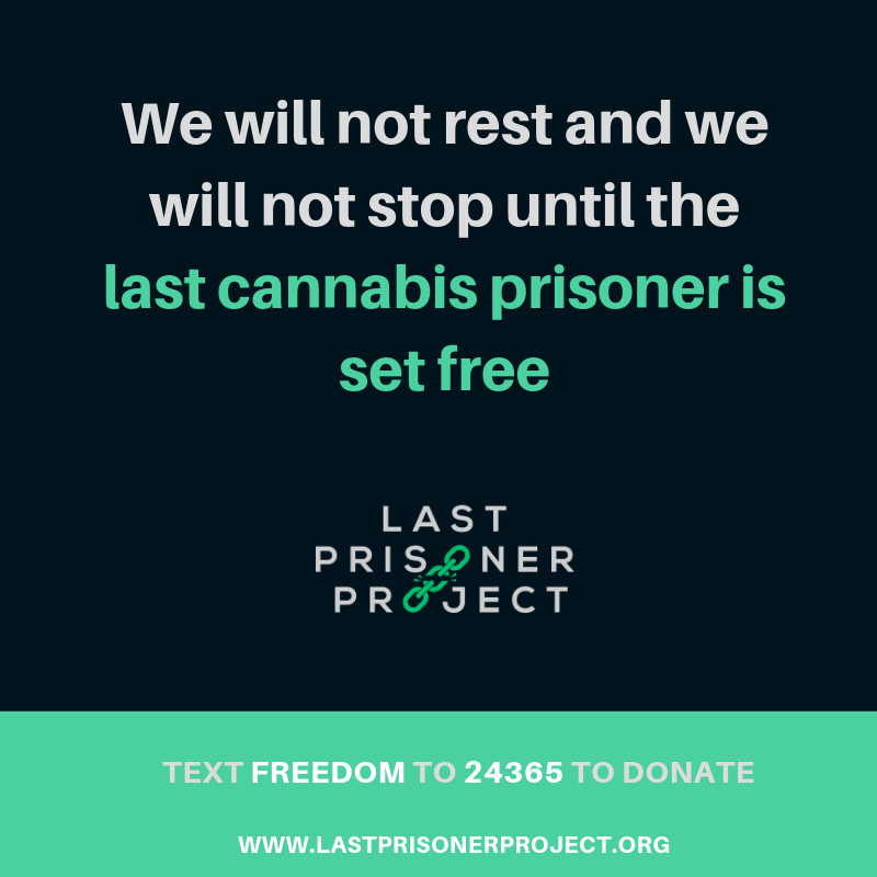 We will not rest and we will not stop until the last cannabis prisoner is set free - Text FREEDOM to 24365 to donate