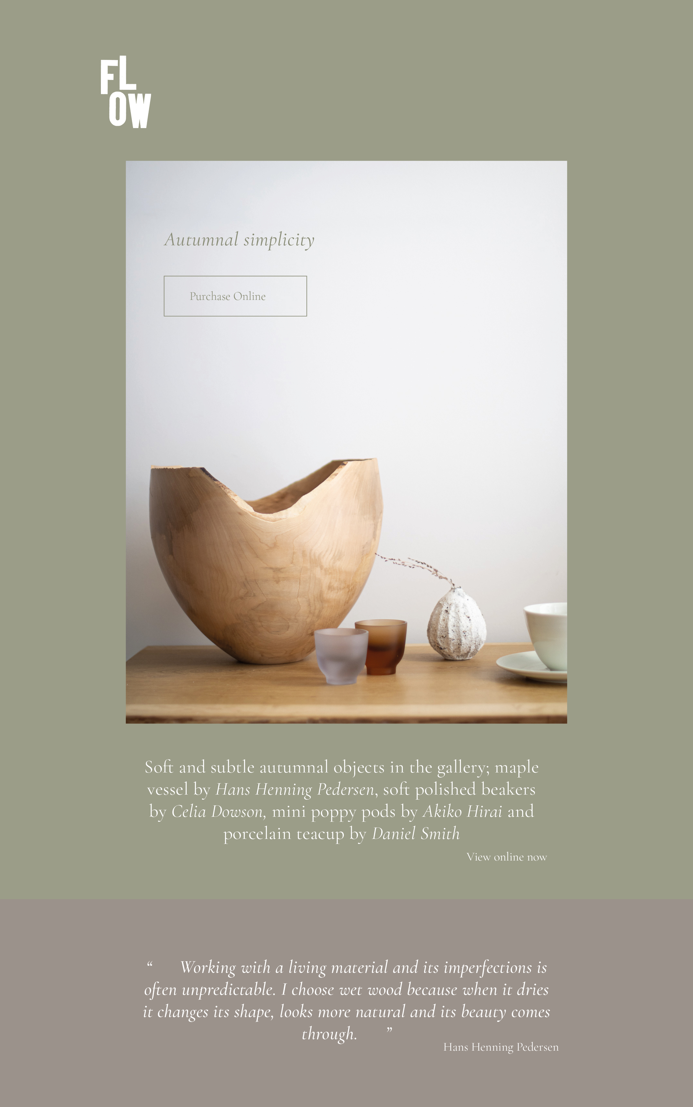 Soft and subtle autumnal objects in the gallery; maple vessel by Hans Henning Pedersen, soft polished beakers by Celia Dowson, mini poppy pods by Akiko Hirai and porcelain teacup by Daniel Smith
