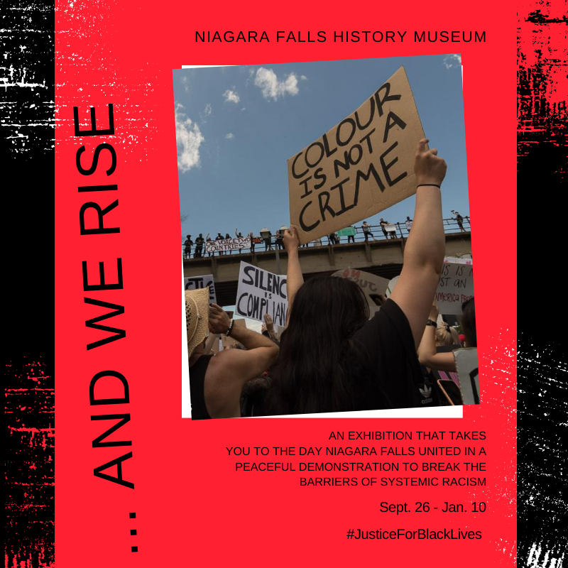 And We Rise - An exhibition that takes you to the day Niagara Falls United in a peaceful demonstration to break the banners of systemic racism. Sept. 26 -Jan. 10, JusticeForBlackLives